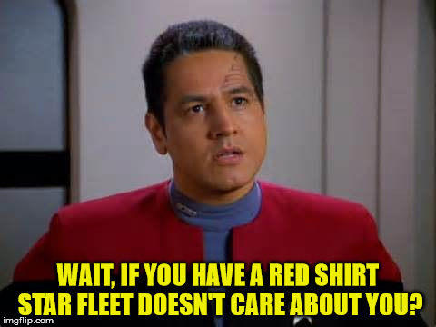 Chakotay Disagrees | WAIT, IF YOU HAVE A RED SHIRT STAR FLEET DOESN'T CARE ABOUT YOU? | image tagged in chakotay disagrees | made w/ Imgflip meme maker
