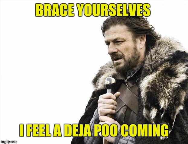 Brace Yourselves X is Coming Meme | BRACE YOURSELVES I FEEL A DEJA POO COMING | image tagged in memes,brace yourselves x is coming | made w/ Imgflip meme maker
