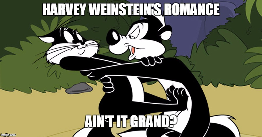 Harvey Weinstein at play with his next victim.  | HARVEY WEINSTEIN'S ROMANCE AIN'T IT GRAND? | image tagged in harvey weinstein,pe pe le pew,rape,rapist | made w/ Imgflip meme maker