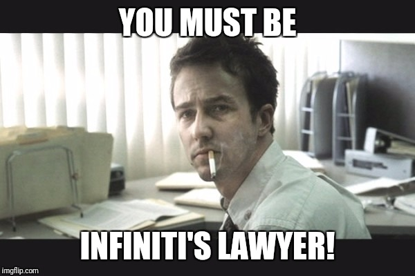 fight club office | YOU MUST BE INFINITI'S LAWYER! | image tagged in fight club office | made w/ Imgflip meme maker