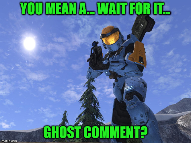 Demonic Penguin Halo 3 | YOU MEAN A... WAIT FOR IT... GHOST COMMENT? | image tagged in demonic penguin halo 3 | made w/ Imgflip meme maker