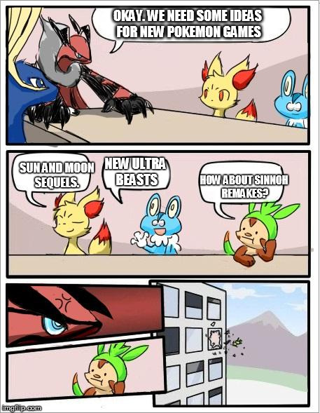 Pokemon board meeting | OKAY. WE NEED SOME IDEAS FOR NEW POKEMON GAMES SUN AND MOON SEQUELS. NEW ULTRA BEASTS HOW ABOUT SINNOH REMAKES? | image tagged in pokemon board meeting | made w/ Imgflip meme maker
