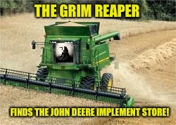 Depressing Meme Week: a bumper crop for Mr. Reaper | . | image tagged in memes,depressing meme week,grim reaper,combine,discovery,john deere | made w/ Imgflip meme maker