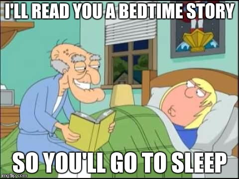 I'LL READ YOU A BEDTIME STORY SO YOU'LL GO TO SLEEP | made w/ Imgflip meme maker