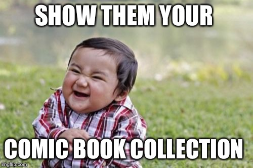 Evil Toddler Meme | SHOW THEM YOUR COMIC BOOK COLLECTION | image tagged in memes,evil toddler | made w/ Imgflip meme maker