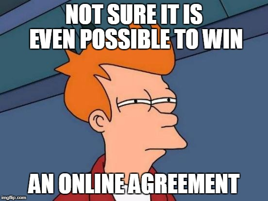 Futurama Fry Meme | NOT SURE IT IS EVEN POSSIBLE TO WIN AN ONLINE AGREEMENT | image tagged in memes,futurama fry | made w/ Imgflip meme maker
