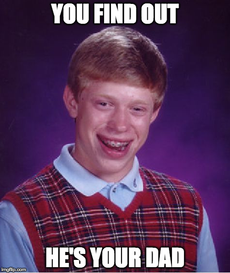 Tired of it all for Depressing Meme Week Oct 11-18 A NeverSayMemes Event | YOU FIND OUT HE'S YOUR DAD | image tagged in memes,bad luck brian,neversaymemes,depressing meme week,iwanttobebacon,dad | made w/ Imgflip meme maker