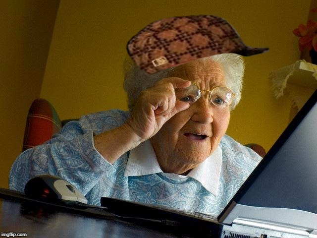 Grandma Finds The Internet Meme | image tagged in memes,grandma finds the internet,scumbag | made w/ Imgflip meme maker