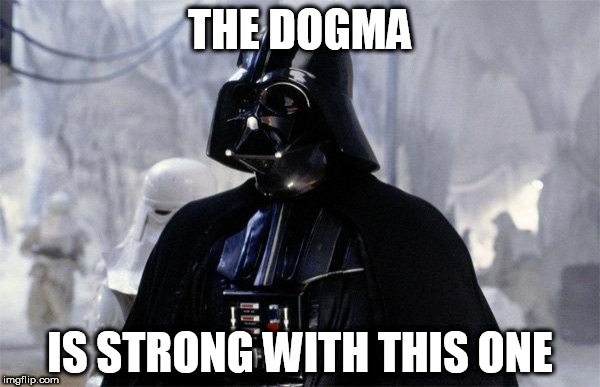THE DOGMA IS STRONG WITH THIS ONE | image tagged in darth vader | made w/ Imgflip meme maker