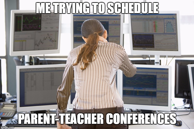 ME TRYING TO SCHEDULE PARENT-TEACHER CONFERENCES | image tagged in school,high school,teacher,parenting | made w/ Imgflip meme maker