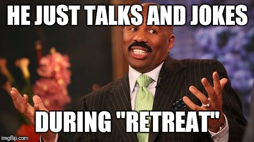 "Steve Harvey Meme | HE JUST TALKS AND JOKES DURING ""RETREAT"" 