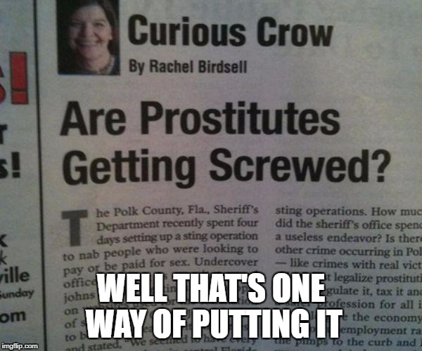 WELL THAT'S ONE WAY OF PUTTING IT | image tagged in newspaper,funny meme,too funny,prostitute | made w/ Imgflip meme maker