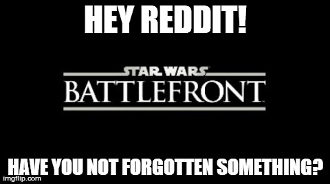 HEY REDDIT! HAVE YOU NOT FORGOTTEN SOMETHING? | image tagged in gaming | made w/ Imgflip meme maker