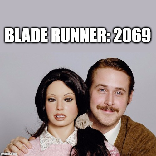 BLADE RUNNER:2069 | image tagged in ryan gosling,blade runner | made w/ Imgflip meme maker
