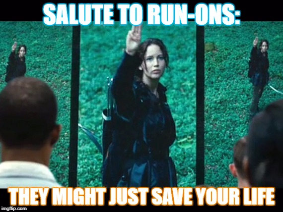 katniss everdeen salute | SALUTE TO RUN-ONS: THEY MIGHT JUST SAVE YOUR LIFE | image tagged in katniss everdeen salute | made w/ Imgflip meme maker