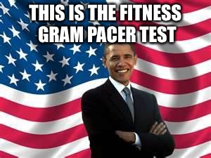 Obama | THIS IS THE FITNESS GRAM PACER TEST | image tagged in memes,obama | made w/ Imgflip meme maker