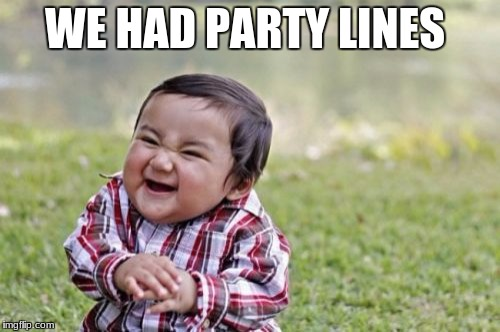 Evil Toddler Meme | WE HAD PARTY LINES | image tagged in memes,evil toddler | made w/ Imgflip meme maker
