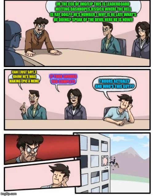 The imgflip weekly board meeting-forgot to submit this lol  | image tagged in memes,jessica_,raydog,dashhopes,meat,latest | made w/ Imgflip meme maker