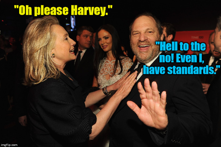 "Hillary can't even get it on with Weinkenstein. | ""Oh please Harvey."" ""Hell to the no! Even I, have standards."" 