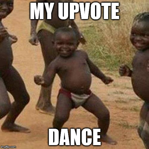 Third World Success Kid Give Me Another One Baby | MY UPVOTE DANCE | image tagged in memes,third world success kid,upvotes,upvote week,upvote | made w/ Imgflip meme maker