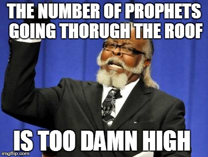 Too Damn High Meme | THE NUMBER OF PROPHETS GOING THORUGH THE ROOF IS TOO DAMN HIGH | image tagged in memes,too damn high | made w/ Imgflip meme maker