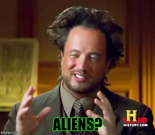 Ancient Aliens Meme | ALIENS? | image tagged in memes,ancient aliens | made w/ Imgflip meme maker