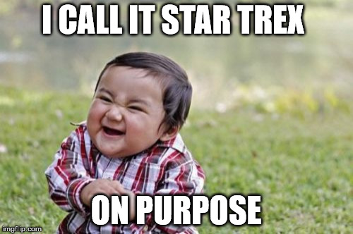 Evil Toddler Meme | I CALL IT STAR TREX ON PURPOSE | image tagged in memes,evil toddler | made w/ Imgflip meme maker