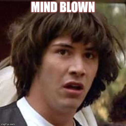 Conspiracy Keanu Meme | MIND BLOWN | image tagged in memes,conspiracy keanu | made w/ Imgflip meme maker