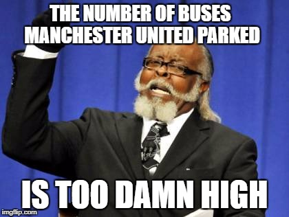 Too Damn High Meme | THE NUMBER OF BUSES MANCHESTER UNITED PARKED IS TOO DAMN HIGH | image tagged in memes,too damn high | made w/ Imgflip meme maker