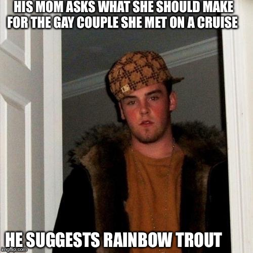 Scumbag​ Steve dinner suggestion  | image tagged in scumbag steve,food,funny | made w/ Imgflip meme maker