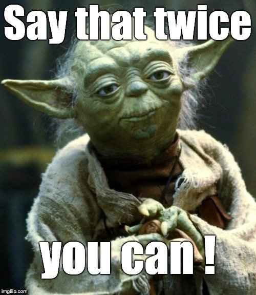 Star Wars Yoda Meme | Say that twice you can ! | image tagged in memes,star wars yoda | made w/ Imgflip meme maker
