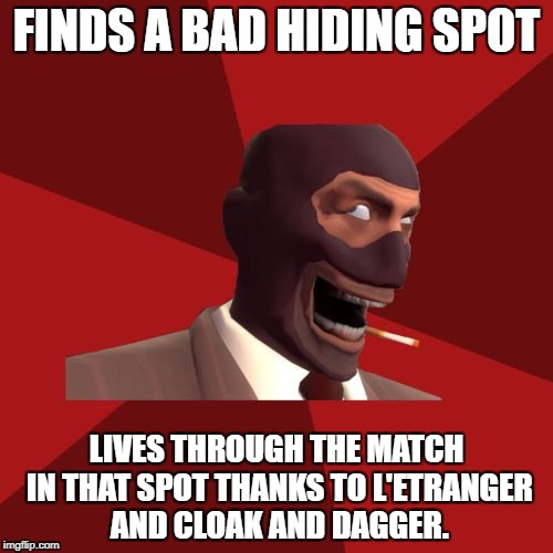Spies and Hiding | FINDS A BAD HIDING SPOT LIVES THROUGH THE MATCH IN THAT SPOT THANKS TO L'ETRANGER AND CLOAK AND DAGGER. | image tagged in sadistic spy,team fortress 2,spy,hiding | made w/ Imgflip meme maker