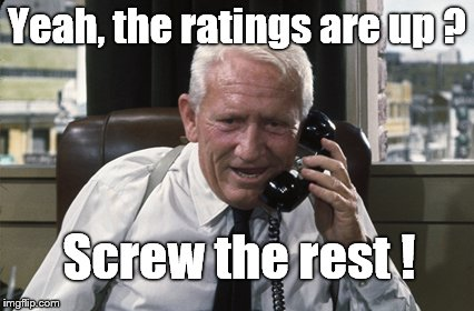 Tracy | Yeah, the ratings are up ? Screw the rest ! | image tagged in tracy | made w/ Imgflip meme maker