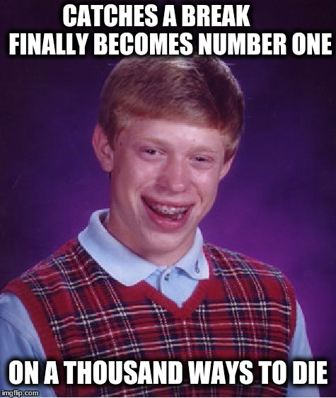 Bad Luck Brian Meme | CATCHES A BREAK      FINALLY BECOMES NUMBER ONE ON A THOUSAND WAYS TO DIE | image tagged in memes,bad luck brian | made w/ Imgflip meme maker