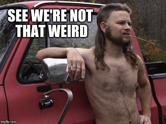SEE WE'RE NOT THAT WEIRD | made w/ Imgflip meme maker