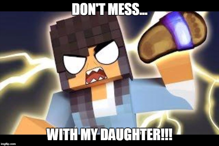DON'T MESS... WITH MY DAUGHTER!!! | image tagged in aphmau memes | made w/ Imgflip meme maker