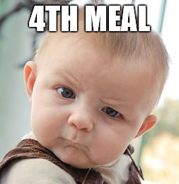 Skeptical Baby Meme | 4TH MEAL | image tagged in memes,skeptical baby | made w/ Imgflip meme maker