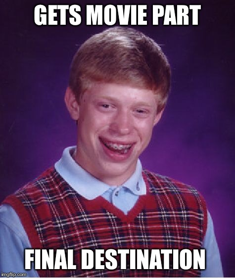 Bad Luck Brian Meme | GETS MOVIE PART FINAL DESTINATION | image tagged in memes,bad luck brian | made w/ Imgflip meme maker