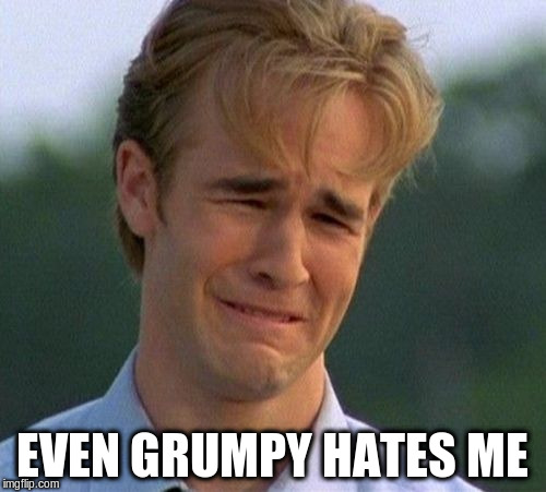 EVEN GRUMPY HATES ME | made w/ Imgflip meme maker