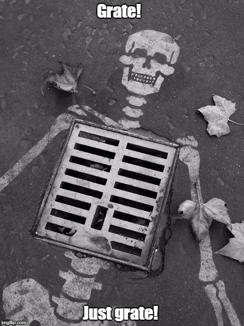 Slow news day....sorry folks! | Grate! Just grate! | image tagged in memes,skeleton,halloween | made w/ Imgflip meme maker