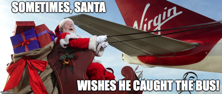 Santa | SOMETIMES, SANTA WISHES HE CAUGHT THE BUS! | image tagged in santa gets a lift | made w/ Imgflip meme maker