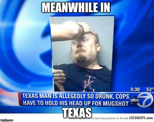 MEANWHILE IN TEXAS | image tagged in memes,texas,meanwhile | made w/ Imgflip meme maker