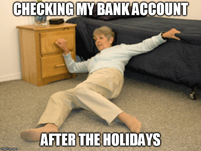 CHECKING MY BANK ACCOUNT AFTER THE HOLIDAYS | made w/ Imgflip meme maker