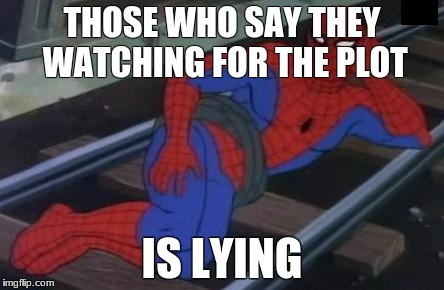 Sexy Railroad Spiderman Meme | THOSE WHO SAY THEY WATCHING FOR THE PLOT IS LYING | image tagged in memes,sexy railroad spiderman,spiderman | made w/ Imgflip meme maker