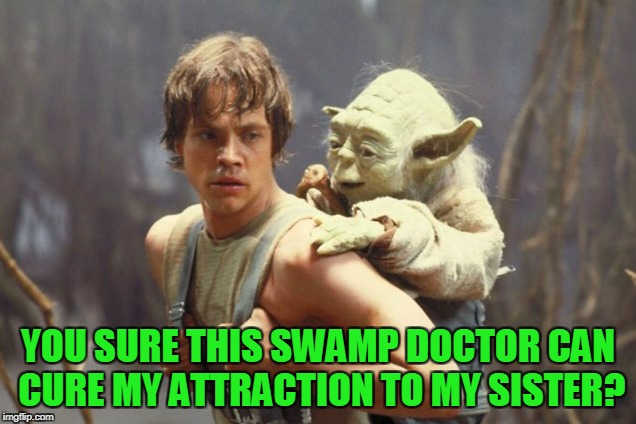 YOU SURE THIS SWAMP DOCTOR CAN CURE MY ATTRACTION TO MY SISTER? | made w/ Imgflip meme maker