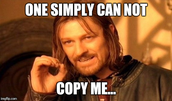 One Does Not Simply Meme | ONE SIMPLY CAN NOT COPY ME... | image tagged in memes,one does not simply | made w/ Imgflip meme maker