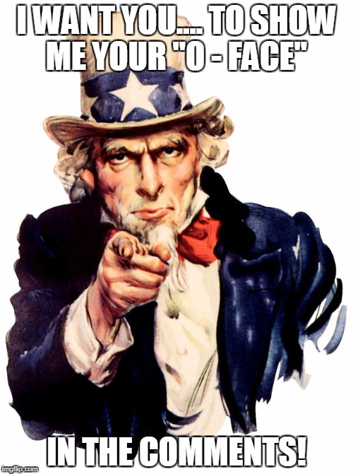 "Uncle Sam Meme | I WANT YOU.... TO SHOW ME YOUR ""O - FACE"" IN THE COMMENTS! 