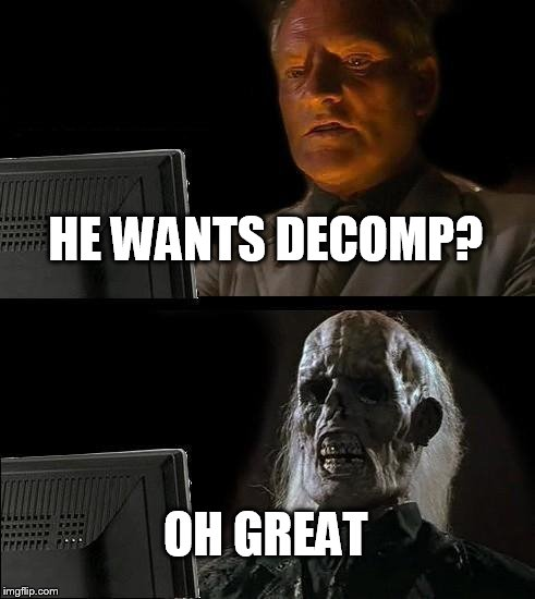 Ill Just Wait Here Meme | HE WANTS DECOMP? OH GREAT | image tagged in memes,ill just wait here | made w/ Imgflip meme maker