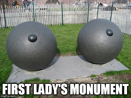 FIRST LADY'S MONUMENT | made w/ Imgflip meme maker