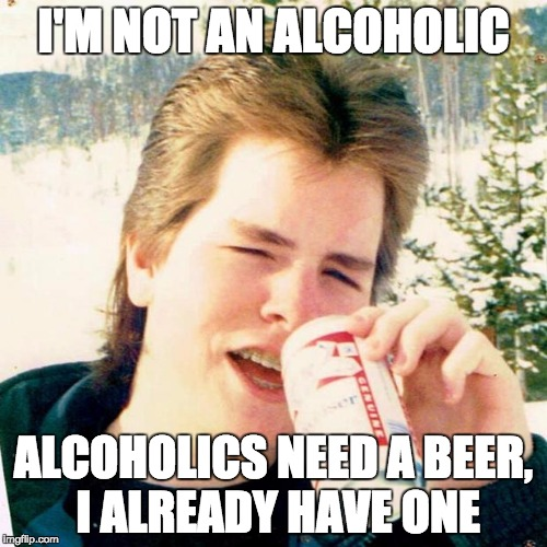 Eighties Teen | I'M NOT AN ALCOHOLIC ALCOHOLICS NEED A BEER, I ALREADY HAVE ONE | image tagged in memes,eighties teen | made w/ Imgflip meme maker